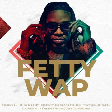 Drai's DXB Presents : FETTY WAP | FRI MAY 4