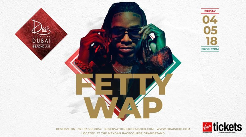 Drai's DXB Presents : FETTY WAP   FRI MAY 4